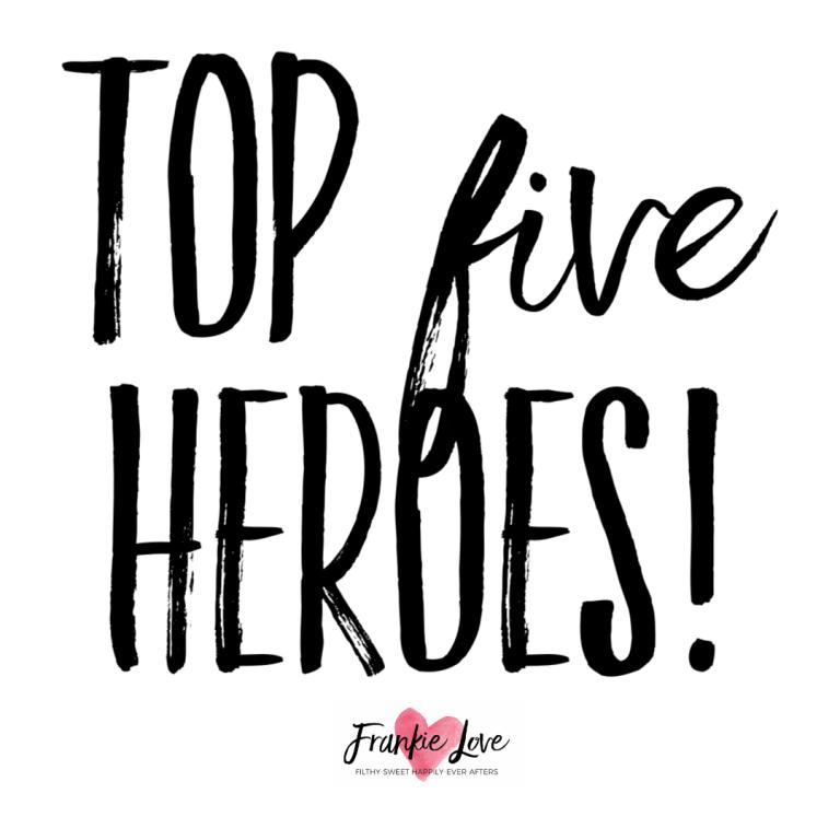 TOP FIVE HEROES!